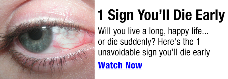 1 Sign You'll Die Early - Will you live a long, happy life... or die suddenly? Here's the 1 unavoidable sign you'll die early. Watch Now